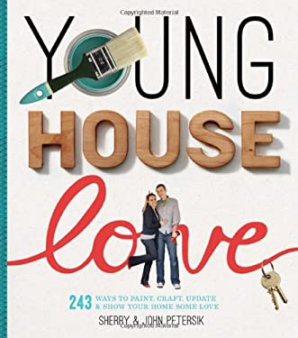 Young House Love: 243 Ways to Paint, Craft, Update & Show Your Home Some Love 9781579654788