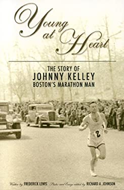 Young at Heart: The Story of Johnny Kelley, Boston's Marathon Man 9781579401139