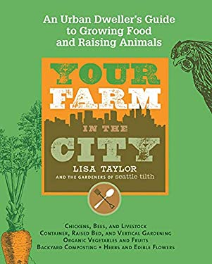 Your Farm in the City: An Urban-Dweller's Guide to Growing Food and Raising Animals 9781579128623