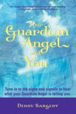 Your Guardian Angel and You: Tune in to the Signs and Signals to Hear What Your Guardian Angel Is Telling You 9781578632756