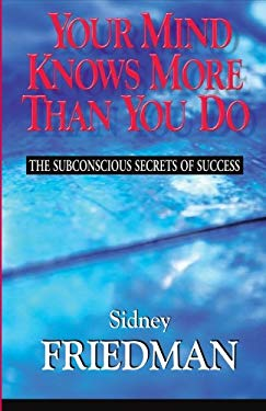 Your Mind Knows More Than You Do: The Subconscious Secrets of Success 9781577330332
