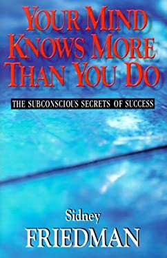 Your Mind Knows More Than You Do: The Subconscious Secrets of Success 9781577330523