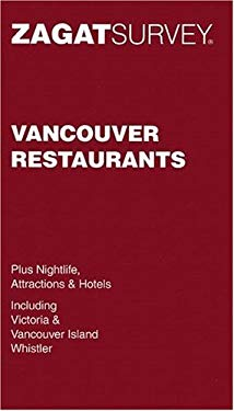 Zagat Vancouver Restaurants: Plus Nightlife, Attractions and Hotels 9781570067907
