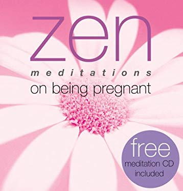 Zen Meditations on Being a Pregnant [With Meditation CD] 9781570716447