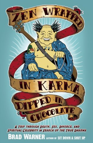 Zen Wrapped in Karma Dipped in Chocolate: A Trip Through Death, Sex, Divorce, and Spiritual Celebrity in Search of the True Dharma 9781577316541