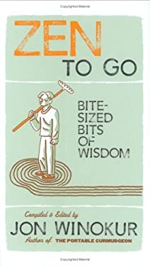 Zen to Go: Bite-Sized Bits of Wisdom 9781570614477