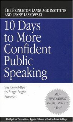 10 Days to More Confident Public Speaking: Say Good-Bye to Stage Fright Forever! 9781586212636
