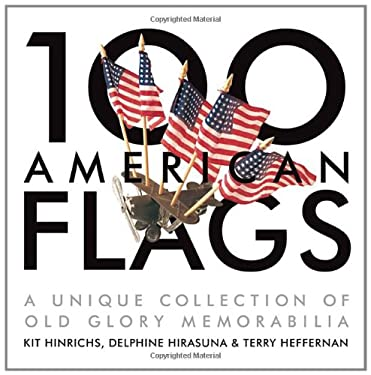 100 American Flags: A Unique Collection of Old Glory Memorabilia 9781580089203