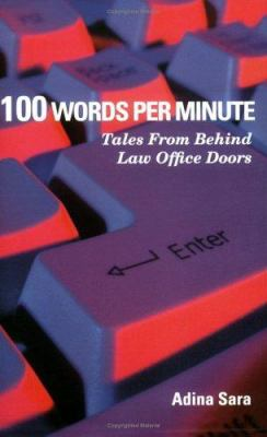 100 Words Per Minute: Tales from Behind Law Office Doors 9781587900921
