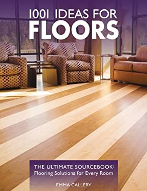 1001 Ideas for Floors: The Ultimate Sourcebook: Flooring Solutions for Every Room