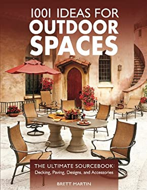 1001 Ideas for Outdoor Spaces: The Ultimate Sourcebook: Decking, Paving, Designs, and Accessories 9781589233867