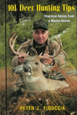 101 Deer Hunting Tips: Practical Advice from a Master Hunter 9781585743353