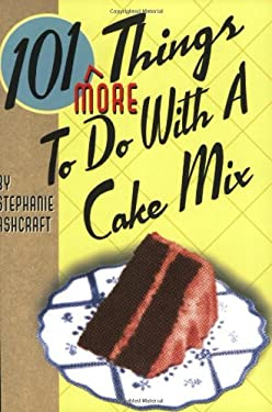 101 More Things to Do with a Cake Mix 9781586852788