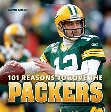101 Reasons to Love the Packers 9781584799832