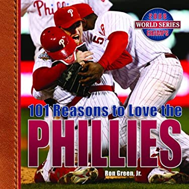 101 Reasons to Love the Phillies 9781584797555