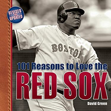 101 Reasons to Love the Red Sox: And 10 Reasons to Hate the Yankees 9781584797142