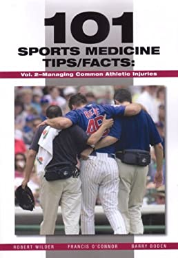 101 Sports Medicine Tips/Facts: Volume 2: Managing Common Athletic Injuries 9781585180721