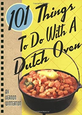 101 Things to Do with a Dutch Oven 9781586857851