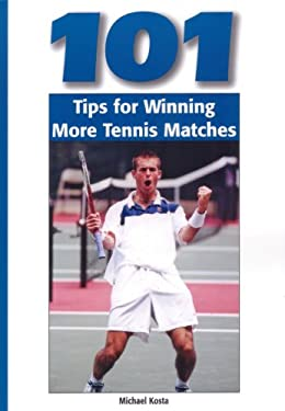101 Tips for Winning More Tennis Matches 9781585189892