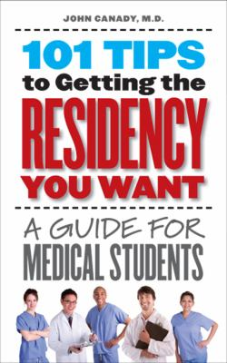 101 Tips to Getting the Residency You Want: A Guide for Medical Students 9781587296826