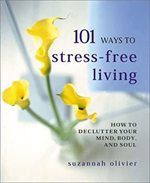 101 Ways to Stress-Free Living: How to Declutter Your Mind, Body and Soul 9781586638740