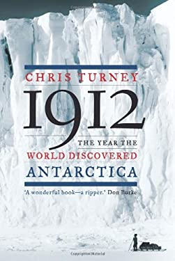 1912: The Year the World Discovered Antarctica 9781582437897