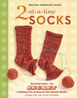 2-At-A-Time Socks: The Secret of Knitting Two at Once on One Circular Needle 9781580176910