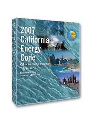 2007 California Energy Code, Title 24 Part 6 9781580015509