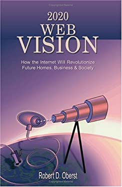 2020 Web Vision: How the Internet Will Revolutionize Future Homes, Business & Society 9781581126778