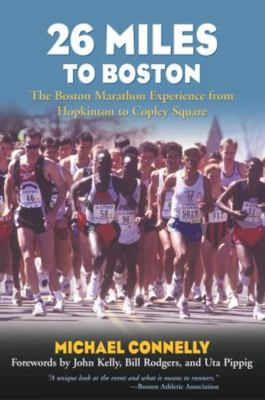 26 Miles to Boston: The Boston Marathon Experience from Hopkinton to Copley Square 9781585748280