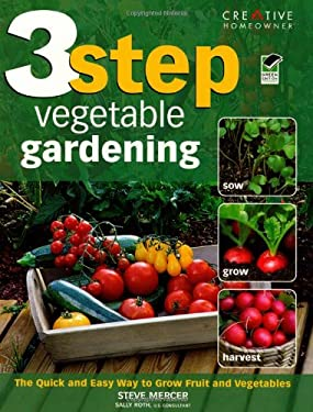 3 Step Vegetable Gardening: The Quick and Easy Way to Grow Fruit and Vegetables 9781580114073