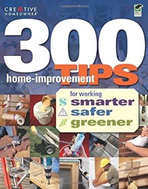 300 Home Improvement Tips for Working Smarter, Safer, Greener 9781580114905