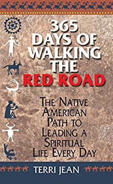 365 Days of Walking the Red Road: The Native American Path to Leading a Spiritual Life Every Day 9781580628495