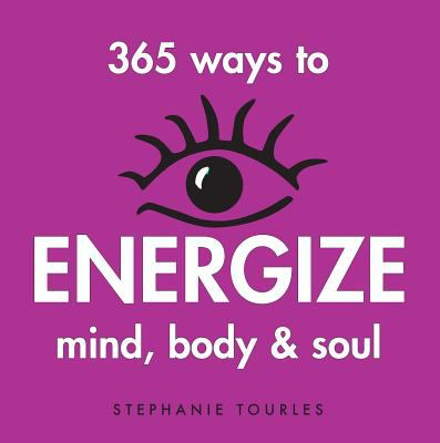 365 Ways to Energize Mind, Body & Soul 9781580173315