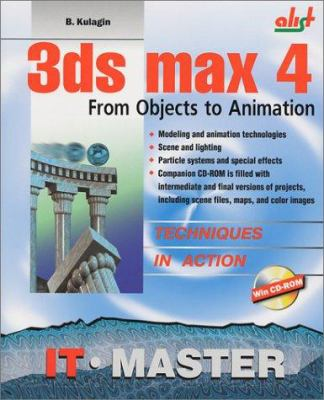 3D Studio Max: From Objects to Animation [With CDROM] 9781584500827