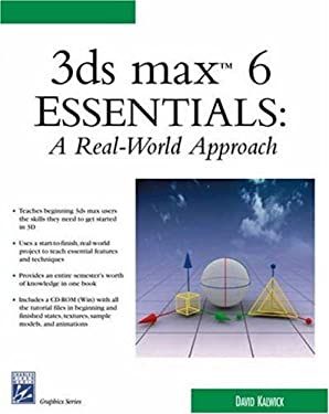 3ds Max 6 Essentials: A Real-World Approach [With CDROM] 9781584502678