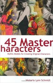 45 Master Characters: Mythic Models for Creating Original Characters 7162211