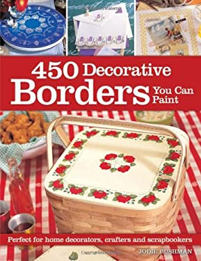 450 Decorative Borders You Can Paint: Perfect for Home Decorators, Crafters and Scrapbookers 9781581806915