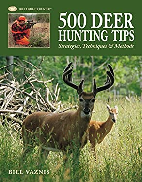 500 Deer Hunting Tips: Strategies, Techniques, & Methods 9781589233522
