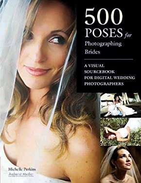 500 Poses for Photographing Brides: A Visual Sourcebook for Professional Digital Wedding Photographers 9781584282723