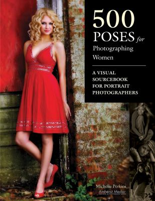 500 Poses for Photographing Women: A Visual Sourcebook for Portrait Photographers 9781584282495
