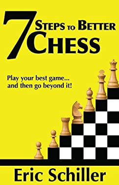 7 Steps to Better Chess: A Guide to Immediately Making You a Better Player 9781580422406
