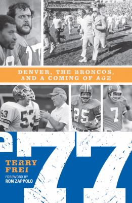 77: Denver, the Broncos, and a Coming of Age. 9781589794498