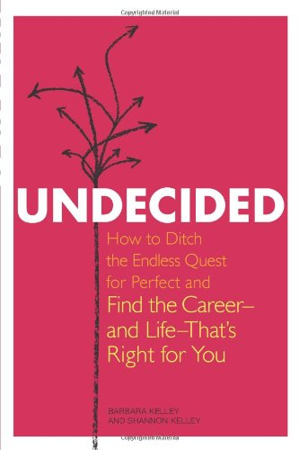 Undecided: How to Ditch the Endless Quest for Perfect and Find the Career-And Life-That's Right for You 9781580053419