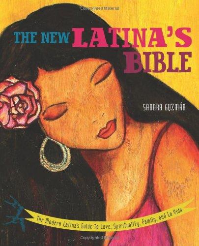 New Latina's Bible : The Modern Latina's Guide to Love, Spirituality, Family, and la Vida