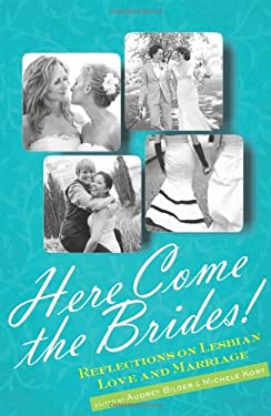 Here Come the Brides!: Reflections on Lesbian Love and Marriage 9781580053921