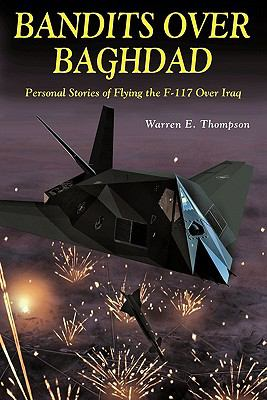 Bandits Over Baghdad: Personal Stories of Flying the F-117 Over Iraq 9781580071888