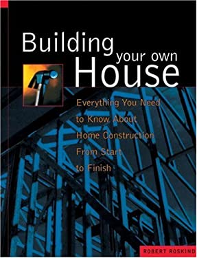 Building Your Own House: Everything You Need to Know about Home Construction from Start to Finish 9781580081788