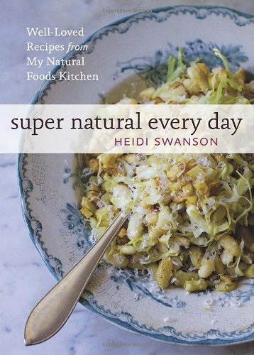 Super Natural Every Day: Well-Loved Recipes from My Natural Foods Kitchen 9781580082778