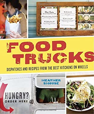 Food Trucks: Dispatches and Recipes from the Best Kitchens on Wheels 9781580083515